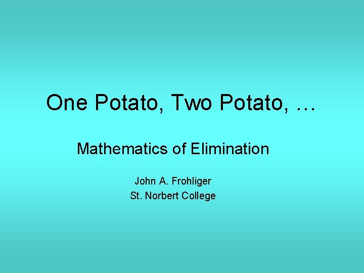 One Potato Two Potato Mathematics of Elimination John