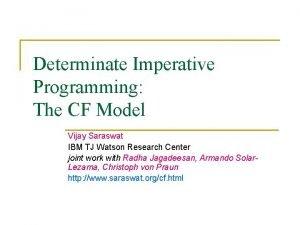 Determinate Imperative Programming The CF Model Vijay Saraswat