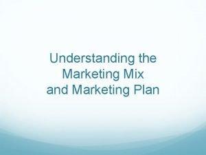Understanding the Marketing Mix and Marketing Plan Marketing