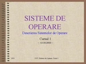 SISTEME DE OPERARE Descrierea Sistemelor de Operare Cursul
