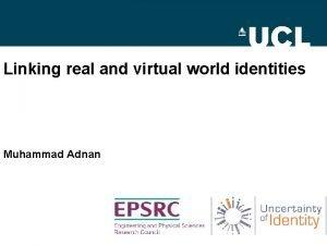Linking real and virtual world identities Muhammad Adnan