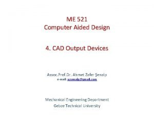 ME 521 Computer Aided Design 4 CAD Output