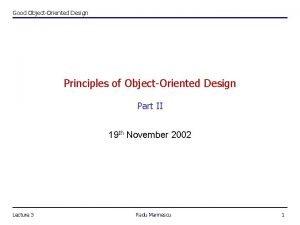 Good ObjectOriented Design Principles of ObjectOriented Design Part