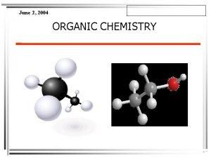 June 2 2004 ORGANIC CHEMISTRY June 2 2004