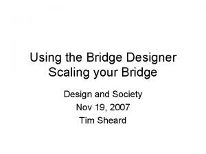 Using the Bridge Designer Scaling your Bridge Design