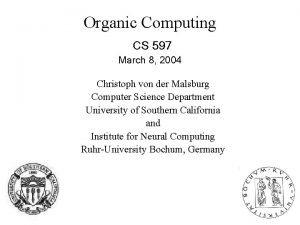 Organic Computing CS 597 March 8 2004 Christoph