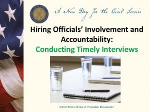 Hiring Officials Involvement and Accountability Conducting Timely Interviews