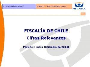 Cifras Relevantes ENERO DICIEMBRE 2014 1 FISCALA DE