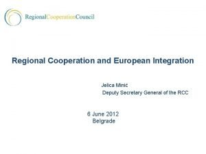 Regional Cooperation and European Integration Jelica Mini Deputy