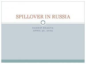 SPILLOVER IN RUSSIA SANDIP SHAKYA APRIL 30 2009