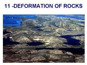 11 DEFORMATION OF ROCKS Deformation of rocks Folds