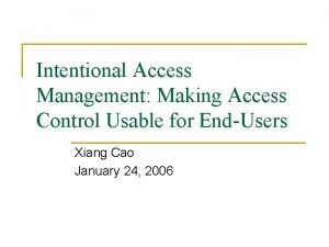 Intentional Access Management Making Access Control Usable for