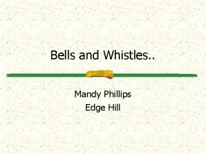 Bells and Whistles Mandy Phillips Edge Hill Edge
