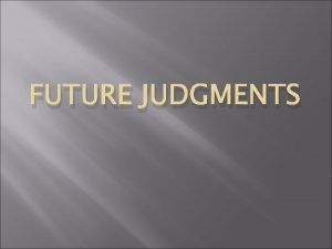 FUTURE JUDGMENTS JUDGMENTS TO COME Judgment of New