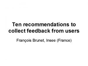 Ten recommendations to collect feedback from users Franois