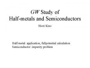 GW Study of Halfmetals and Semiconductors Hiori Kino