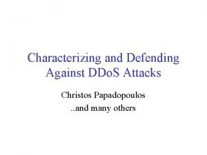 Characterizing and Defending Against DDo S Attacks Christos