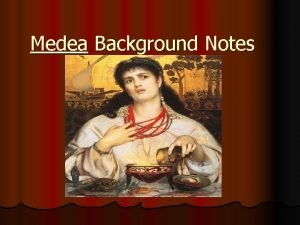 Medea Background Notes Modes of persuasion l Over