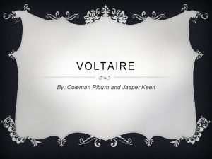 VOLTAIRE By Coleman Piburn and Jasper Keen VOLTAIRE