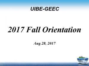 UIBEGEEC 2017 Fall Orientation Aug 28 2017 www