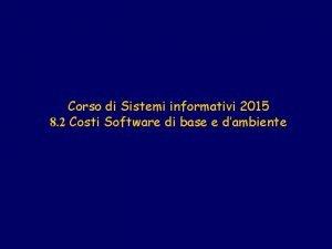 Corso di Sistemi informativi 2015 8 2 Costi