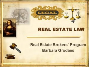 REAL ESTATE LAW Real Estate Brokers Program Barbara