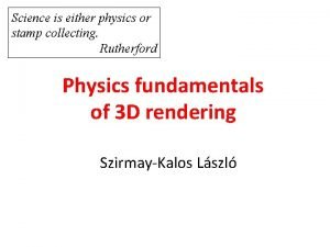 Science is either physics or stamp collecting Rutherford
