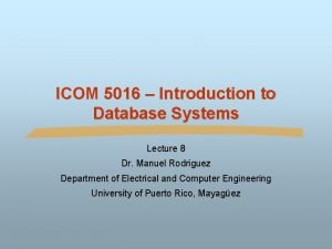 ICOM 5016 Introduction to Database Systems Lecture 8