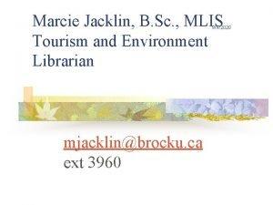 Marcie Jacklin B Sc MLIS Tourism and Environment