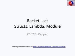 Racket Last Structs Lambda Module CSC 270 Pepper