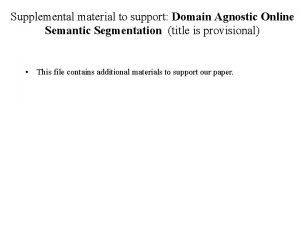 Supplemental material to support Domain Agnostic Online Semantic