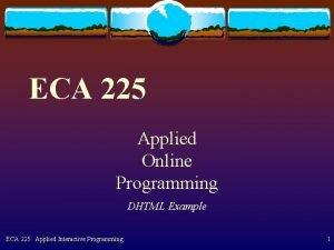 ECA 225 Applied Online Programming DHTML Example ECA