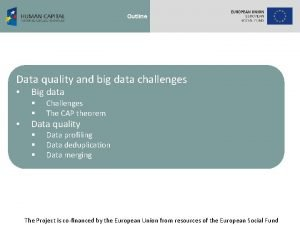 Outline Data quality and big data challenges Big