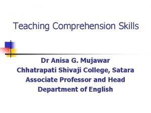 Teaching Comprehension Skills Dr Anisa G Mujawar Chhatrapati