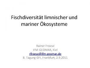 Fischdiversitt limnischer und mariner kosysteme Rainer Froese IFMGEOMAR