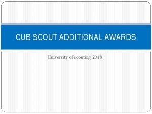 CUB SCOUT ADDITIONAL AWARDS University of scouting 2018