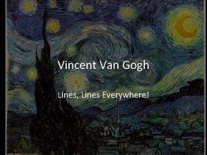 Vincent Van Gogh Lines Lines Everywhere Biography Vincent