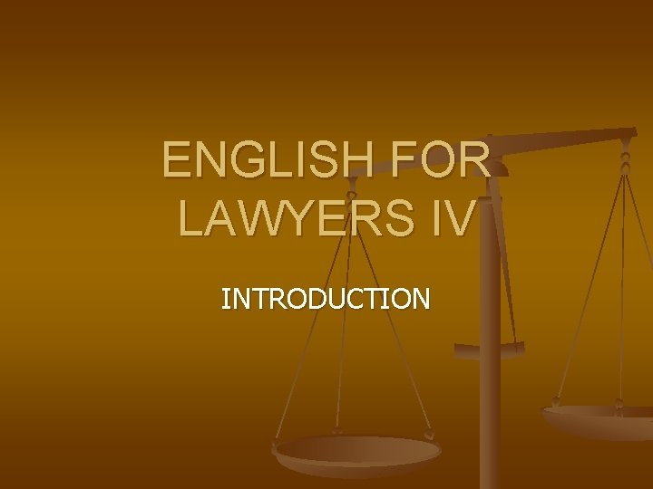 ENGLISH FOR LAWYERS IV INTRODUCTION Lecturer n n