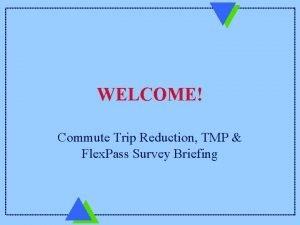 WELCOME Commute Trip Reduction TMP Flex Pass Survey