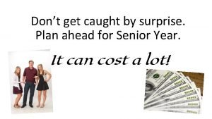 Dont get caught by surprise Plan ahead for