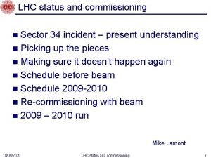 LHC status and commissioning Sector 34 incident present