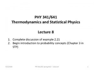 PHY 341641 Thermodynamics and Statistical Physics Lecture 8