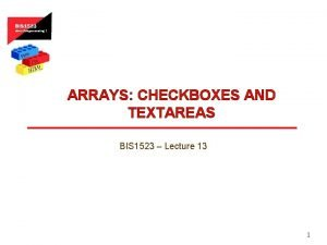 ARRAYS CHECKBOXES AND TEXTAREAS BIS 1523 Lecture 13