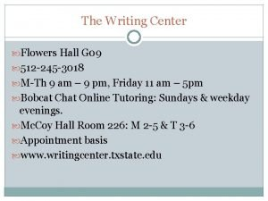 The Writing Center Flowers Hall G 09 512