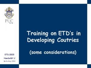 Training on ETDs in Developing Coutries ETD 2003