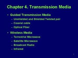 Chapter 4 Transmission Media Guided Transmission Media Unshielded
