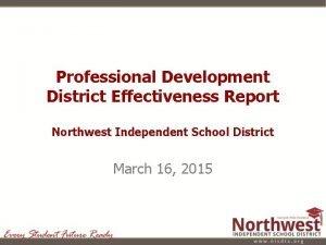 Professional Development District Effectiveness Report Northwest Independent School