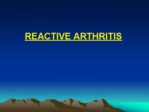 REACTIVE ARTHRITIS Definition Reactive arthritis Re A refers