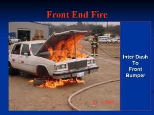 Front End Fire Inter Dash To Front Bumper