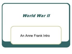 World War II An Anne Frank Intro What